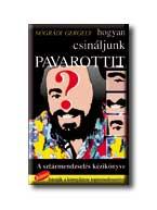 NÓGRÁDI GERGELY - HOGYAN CSINÁLJUNK PAVAROTTIT