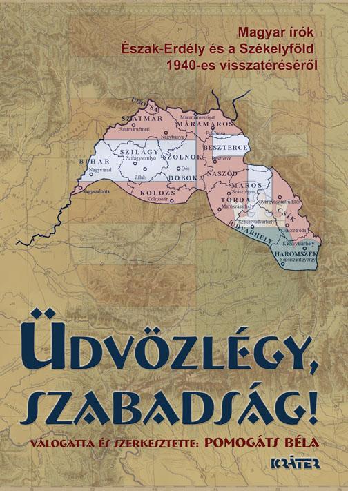 ÜDVÖZLÉGY, SZABADSÁG! - MAGYAR ÍRÓK ÉSZAK-ERDÉLY ÉS A SZÉKELYFÖLD 1940-ES ...