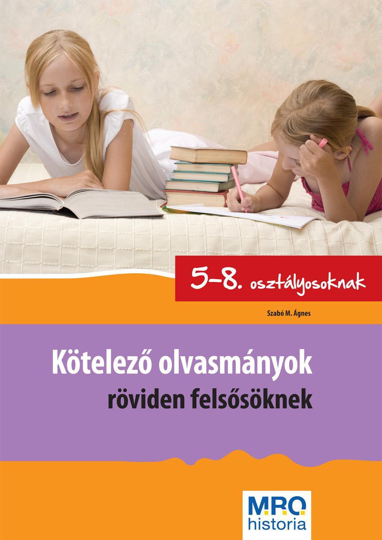KÖTELEZÕ OLVASMÁNYOK RÖVIDEN FELSÕSÖKNEK - 5-8. OSZT.