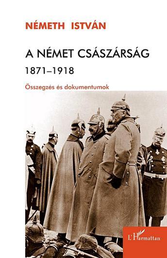 A NÉMET CSÁSZÁRSÁG 1871-1918 - ÖSSZEGZÉS ÉS DOKUMENTUMOK