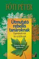 ÚTMUTATÓ REBELLIS TANÁROKNAK - GYEREKEKNEK ÉS SZÜLŐKNEK