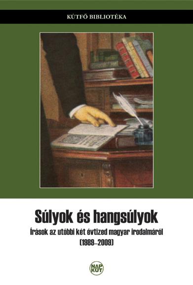 SÚLYOK ÉS HANGSÚLYOK - ÍRÁSOK AZ UTÓBBI KÉT ÉVTIZED MAGYAR IRODALMÁRÓL (1989-200