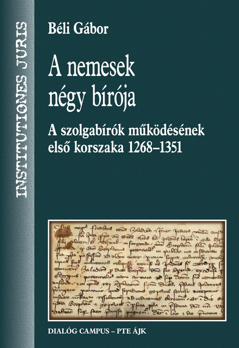 A NEMESEK NÉGY BÍRÓJA - A SZOLGABÍRÓK MÛKÖDÉSÉNEK ELSÕ KORSZAKA 1268 - 1351