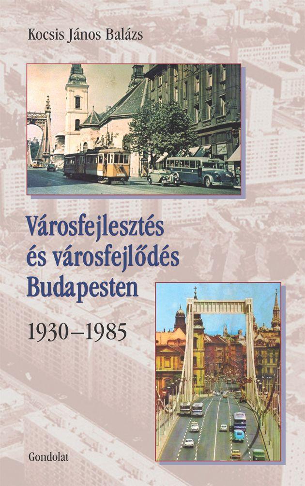 VÁROSFEJLESZTÉS ÉS VÁROSFEJLŐDÉS BUDAPESTEN 1930–1985