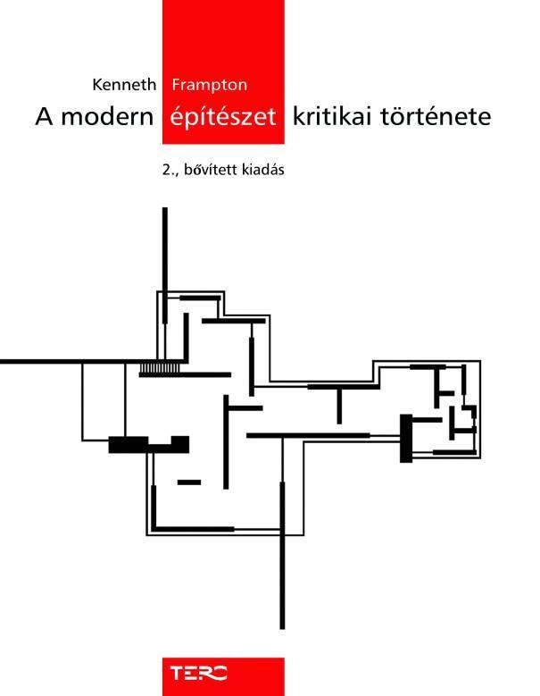 A MODERN ÉPÍTÉSZET KRITIKAI TÖRTÉNETE - 2. BÕVÍTETT KIADÁS