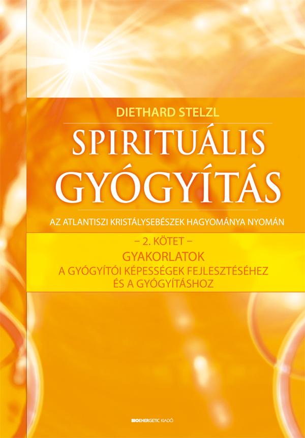 SPIRITUÁLIS GYÓGYÍTÁS 2. KÖTET- GYAKORLATOK A GYÓGYÍTÓI KÉPESSÉGEK FEJLESZTÉSÉ..