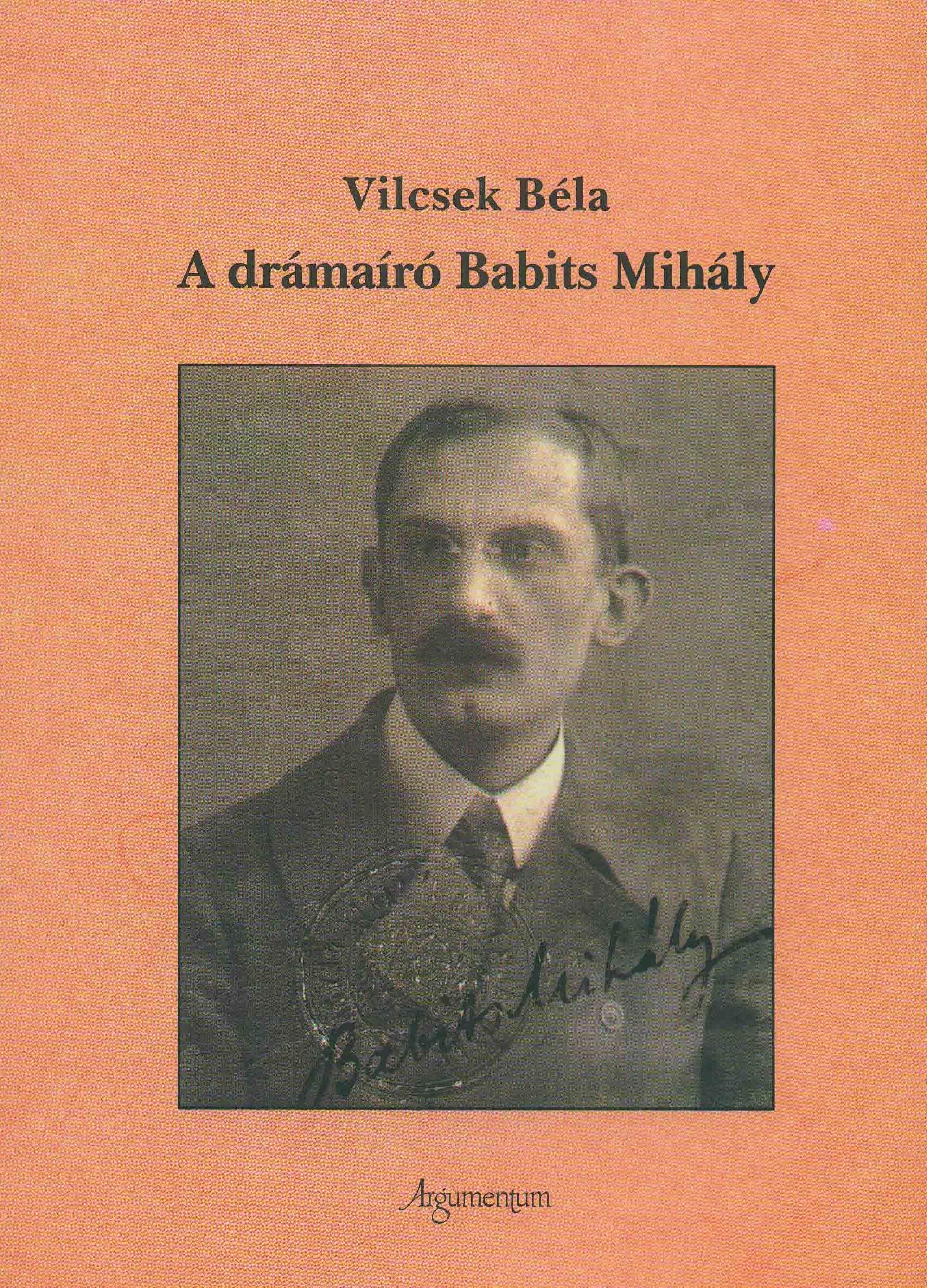 VILCSEK BÉLA - A DRÁMAÍRÓ BABITS MIHÁLY