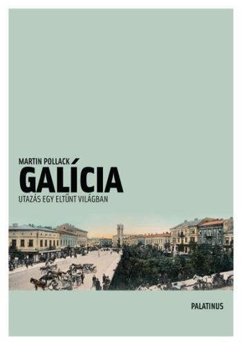 GALÍCIA. UTAZÁS EGY ELTÛNT VILÁGBAN, KELET-GALÍCIA ÉS BUKOVINA FÖLDJÉN.