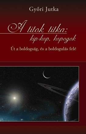 A TITOK TITKA: KIP-KOP KOPOGOK - ÚT A BOLDOGSÁG, ÉS A BOLDOGULÁS FELÉ