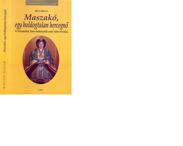 MASZAKÓ, EGY BOLDOGTALAN HERCEGNŐ - KIRÁLYI HÁZAK -