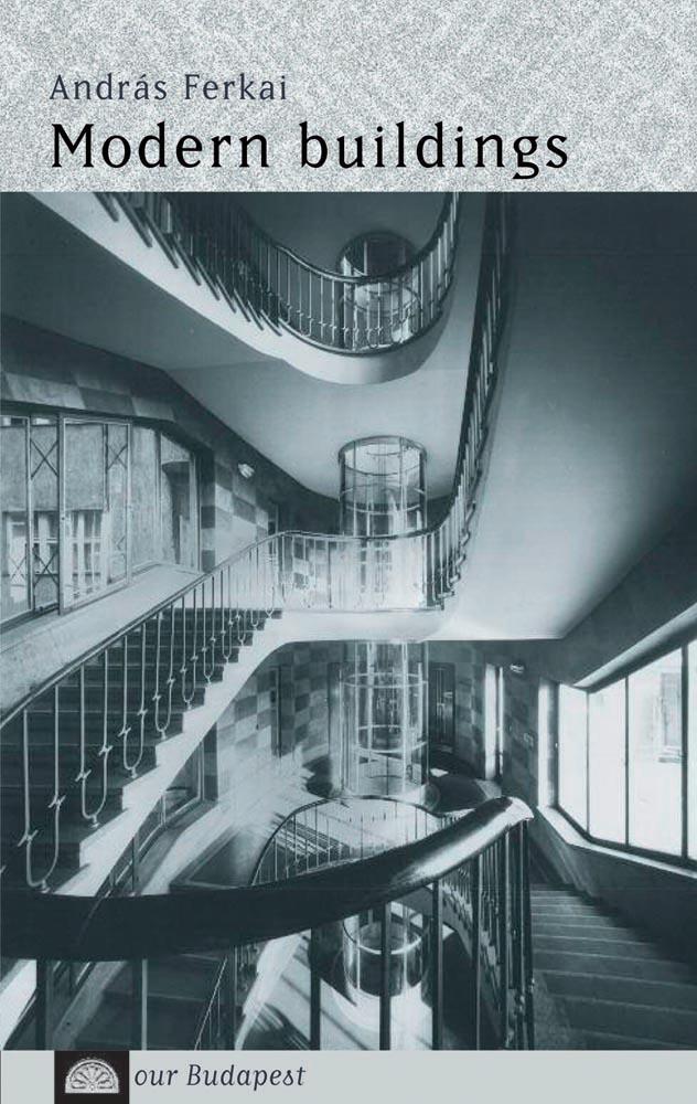 FERKAI ANDRÁS - MODERN BUILDINGS - OUR BUDAPEST