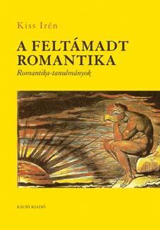 A FELTÁMADT ROMANTIKA - ROMANTIKA-TANULMÁNYOK