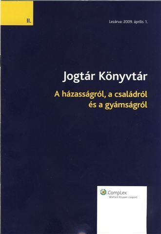 A HÁZASSÁGRÓL, A CSALÁDRÓL ÉS A GYÁMSÁGRÓL - JOGTÁR KÖNYVTÁR II.