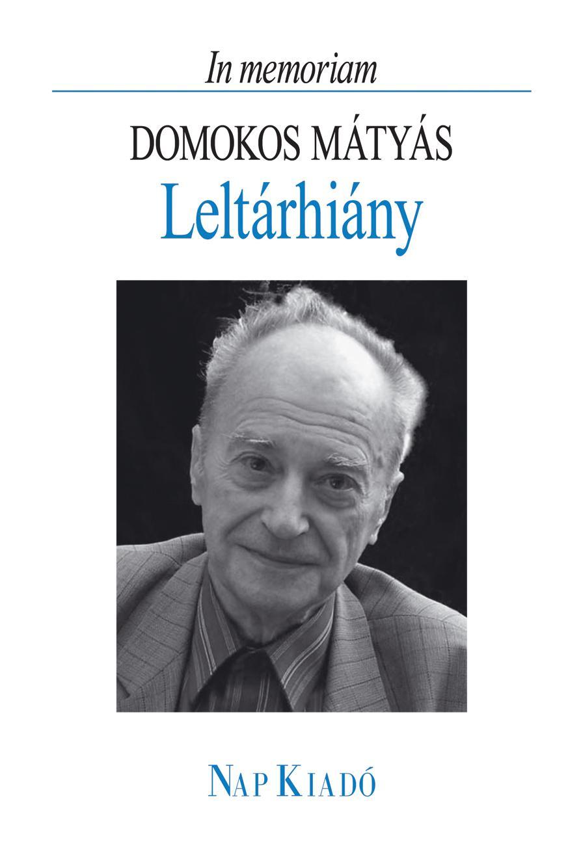 IN MEMORIAM DOMOKOS MÁTYÁS - LELTÁRHIÁNY