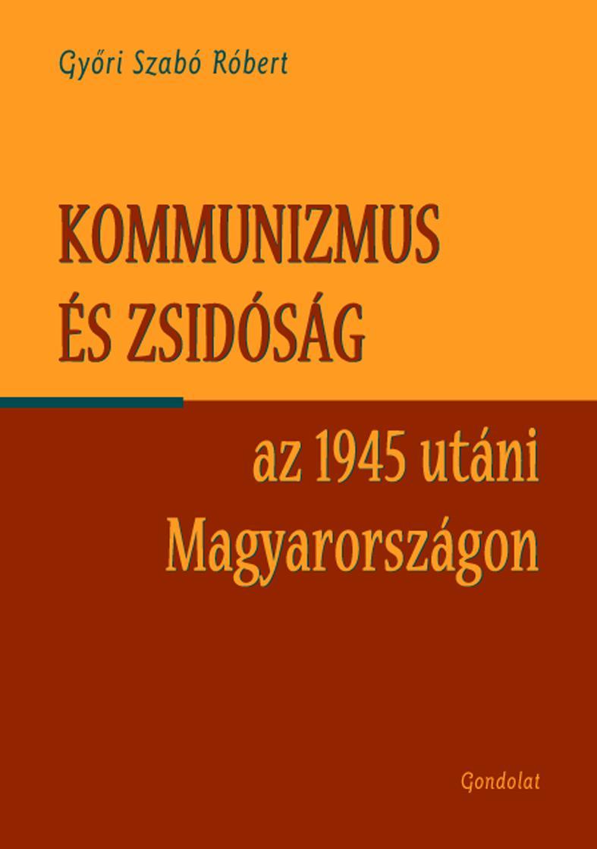 KOMMUNIZMUS ÉS A ZSIDÓSÁG AZ 1945 UTÁNI MAGYARORSZÁGON