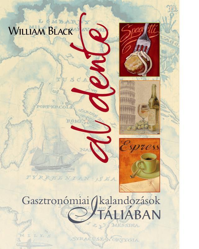 BLACK, WILLIAM - AL DENTE - GASZTRONÓMIAI KALANDOZÁSOK ITÁLIÁBAN