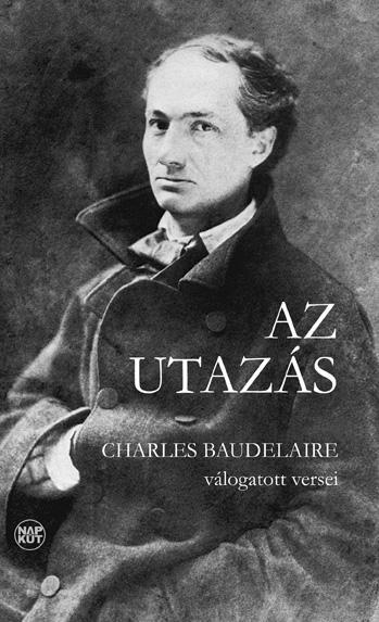 AZ UTAZÁS - CHARLES BAUDELAIRE VÁLOGATOTT VERSEI