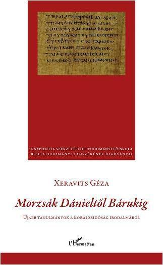MORZSÁK DÁNIELTŐL BÁRUKIG -ÚJABB TANULMÁNYOK A KORAI ZSIDÓSÁG IRODALMÁBÓL