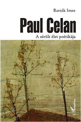 PAUL CELAN - A SÉRÜLT ÉLET POÉTIKÁJA