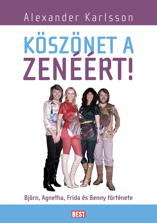 KÖSZÖNET A ZENÉÉRT! - BJÖRN, AGNETHA, FRIDA ÉS BENNY TÖRTÉNETE