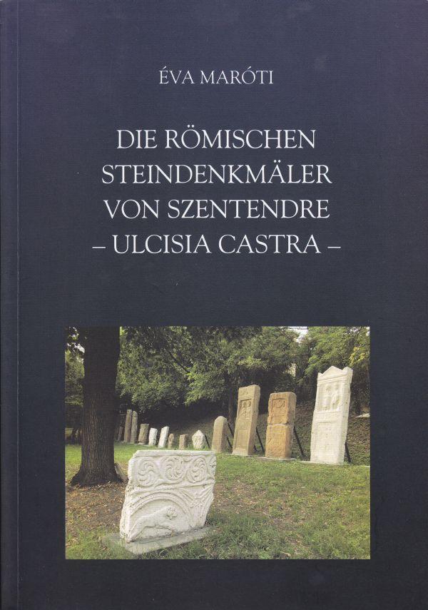 DIE RÖMISCHEN STEINDENKMALER VON SZENTENDRE - ULCISIA CASTRA