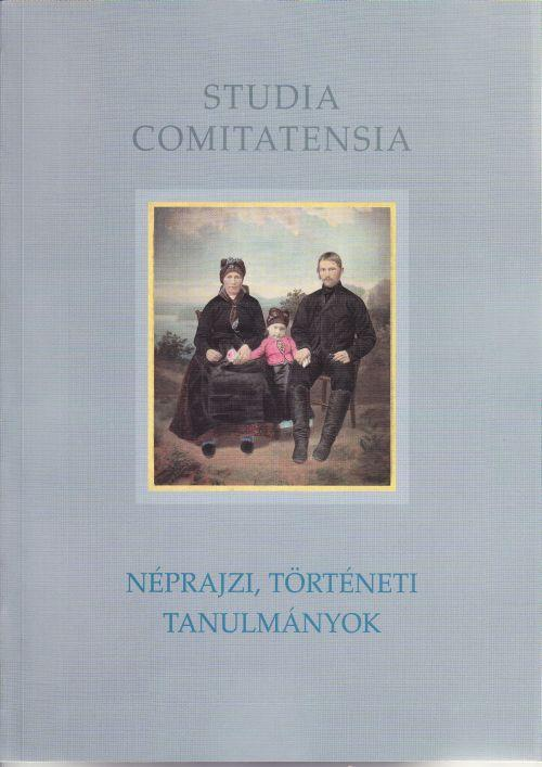 NÉPRAJZI, TÖRTÉNETI TANULMÁNYOK - STUDIA COMITATENSIA 29