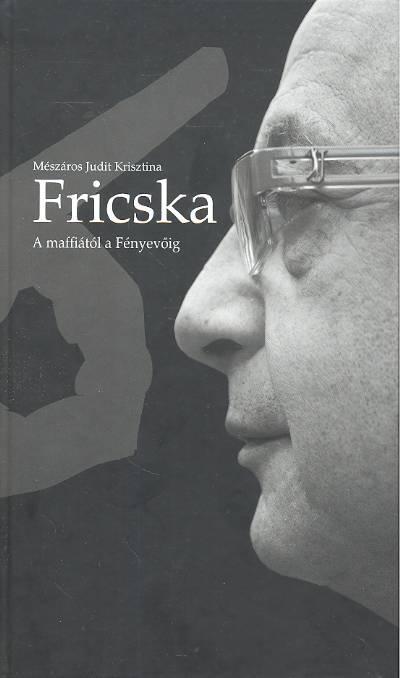 FRICSKA - A MAFFIÁTÓL A FÉNYEVÕKIG