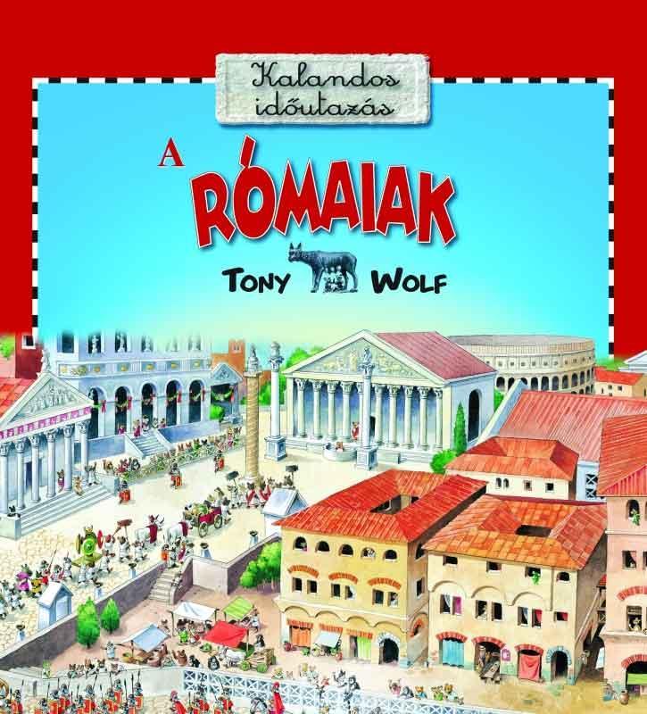 WOLF, TONY - A RÓMAIAK - KALANDOS IDŐUTAZÁS
