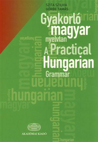 GYAKORLÓ MAGYAR NYELVTAN - A PRACTICAL HUNGARIAN GRAMMAR