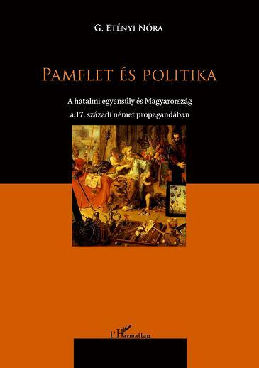 PAMFLET ÉS POLITIKA - A HATALMI EGYENSÚLY ÉS MAGYARORSZÁG A 17. SZÁZADI NÉMET PR