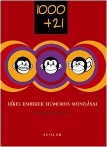 1000+21 - HÍRES EMBEREK HUMOROS MONDÁSAI -