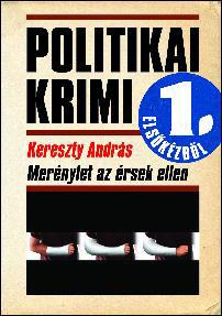 MERÉNYLET AZ ÉRSEK ELLEN - POLITIKAI KRIMI ELSÕKÉZBÕL -