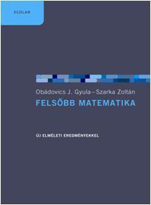 OBÁDOVICS J. GYULA-SZARKA ZOLTÁN - FELSŐBB MATEMATIKA - 3. ÁTDOLGOZOTT, BŐVÍTETT KIADÁS
