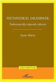 METAFIZIKAI DILEMMÁK - SZUBSZTANCIÁK, TRÓPUSOK, VÁLTOZÁS -
