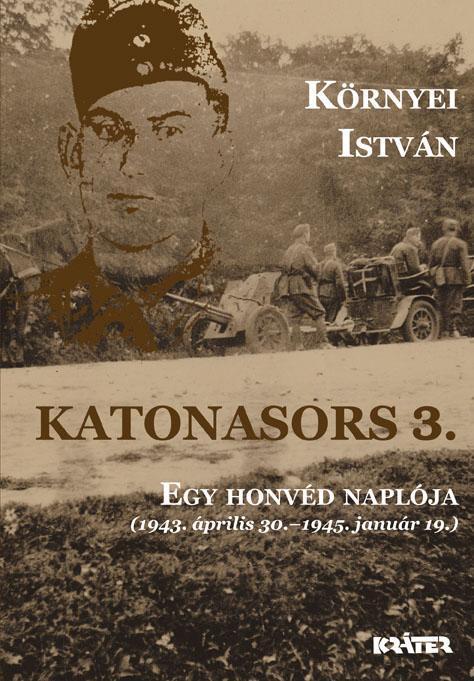KATONASORS 3. - EGY HONVÉD NAPLÓJA (1943. ÁPRILIS 30.-1945.JANUÁR 19.)