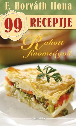 RAKOTT FINOMSÁGOK -  F. HORVÁTH ILONA 99 RECEPTJE