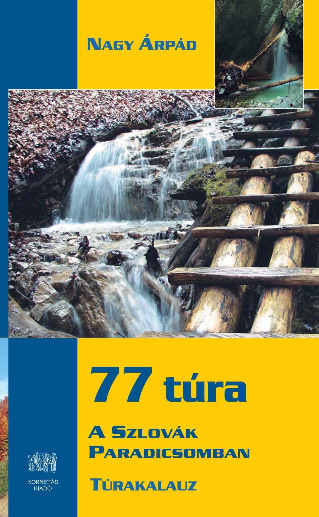 77 TÚRA A SZLOVÁK PARADICSOMBAN - TÚRAKALAUZ -