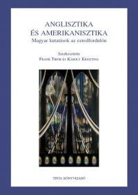 ANGLISZTIKA ÉS AMERIKANISZTIKA - MAGYAR KUTATÁSOK AZ EZREDFORDULÓN -
