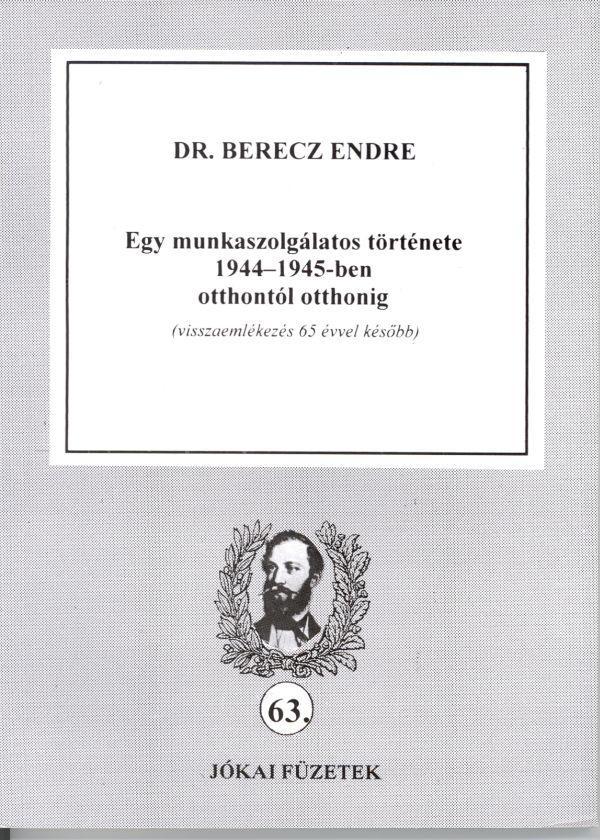 EGY MUNKASZOLGÁLATOS TÖRTÉNETE 1944-1945-BEN OTTHONTÓL OTTHONIG