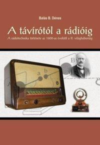 A TÁVÍRÓTÓL A RÁDIÓIG - A RÁDIÓTECHNIKA TÖRTÉNETE AZ 1800-AS ÉVEKTÕL A II. VILÁG