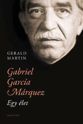 GABRIEL GARCÍA MÁRQUEZ - EGY ÉLET -