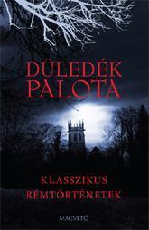 DÜLEDÉK PALOTA - KLASSZIKUS RÉMTÖRTÉNETEK