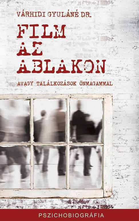 FILM AZ ABLAKON - AVAGY TALÁLKOZÁSOK ÖNMAGAMMAL