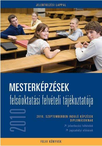 MESTERKÉPZÉSEK FELSÕOKTATÁSI FELVÉTELI TÁJÉKOZTATÓJA 2010. SZEPTEMBERBEN INDULÓ