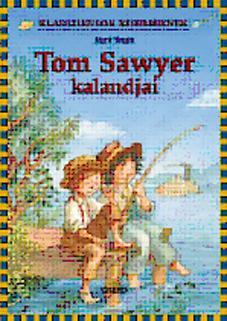 TOM SAWYER KALANDJAI - KLASSZIKUSOK KISEBBEKNEK