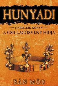 HUNYADI - A CSILLAGÖSVÉNY HÍDJA - HARMADIK KÖNYV