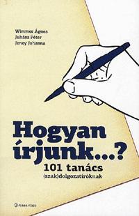 HOGYAN ÍRJUNK...? 101 TANÁCS (SZAK)DOLGOZATÍRÓKNAK