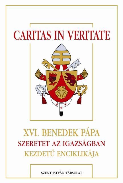 CARITAS IN VERITATE - XVI.BENEDEK PÁPA SZERETET AZ IGAZSÁGBAN KEZDETŰ ENCIKLIKÁJ