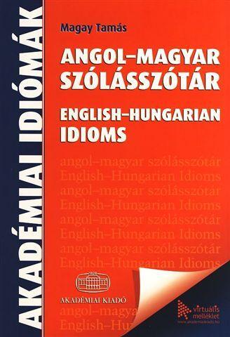 ANGOL-MAGYAR SZÓLÁSSZÓTÁR - ENGLISH-HUNGARIAN IDIOMS + VIRTUÁLIS MELLÉKLET