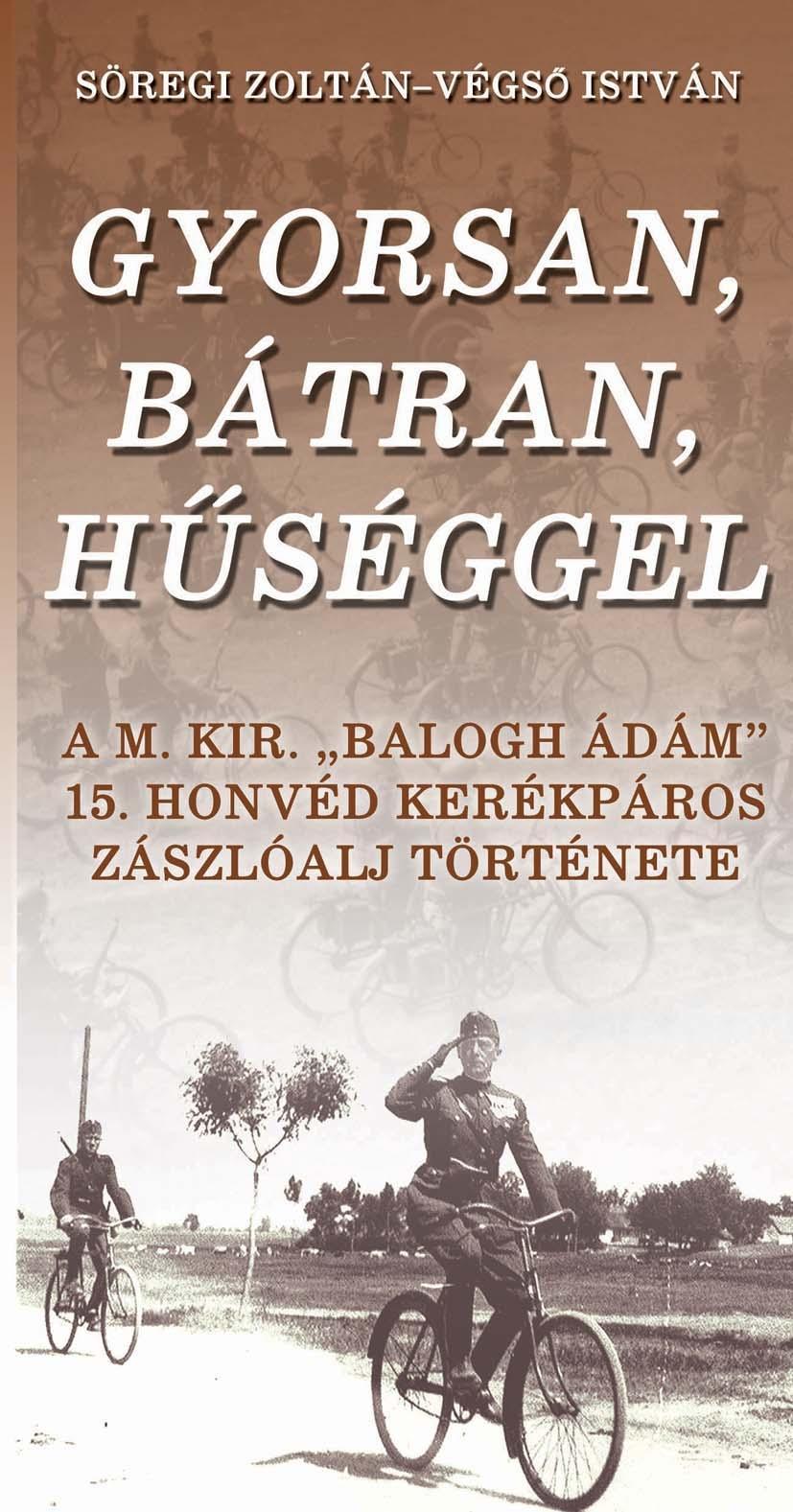 """GYORSAN,BÁTRAN,HÛSÉGGEL - A M.KIR.""""BALOGH ÁDÁM"""" 15.HONVÉD KERÉKPÁROS ZÁSZLÓALJ T"""